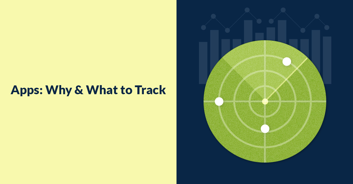 Apps ­ Why & What To Track