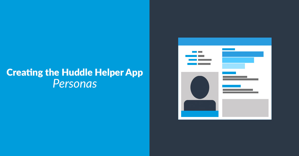 Creating The Huddle Helper App ­Personas