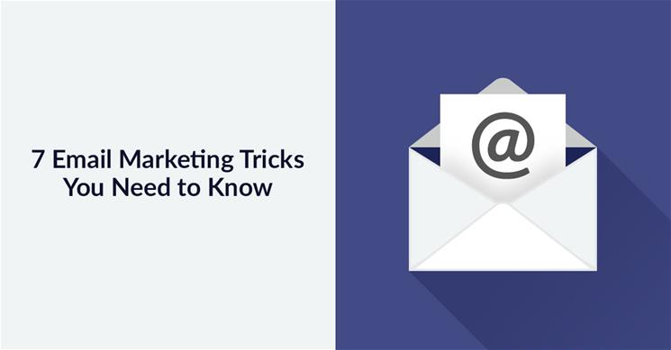 7 Email Marketing Tricks You Need To Know
