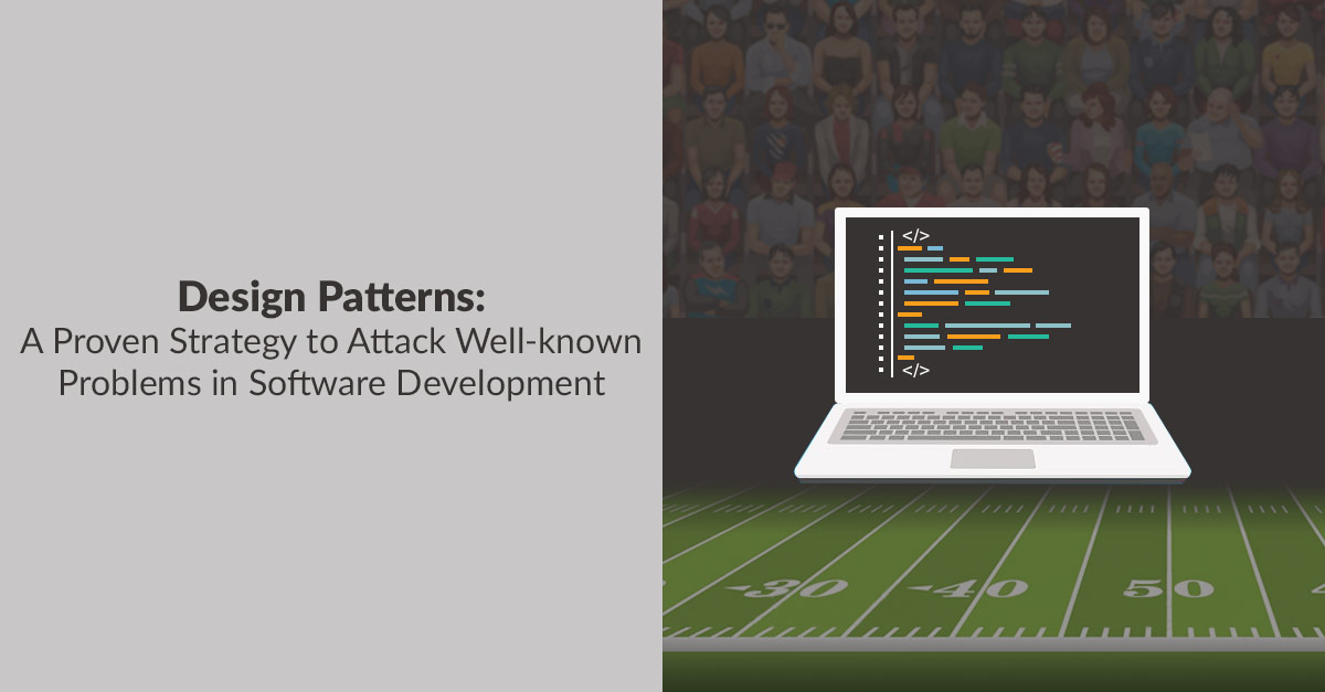 Design Patterns – A Proven Strategy to Attack Well-known Problems in Software Development