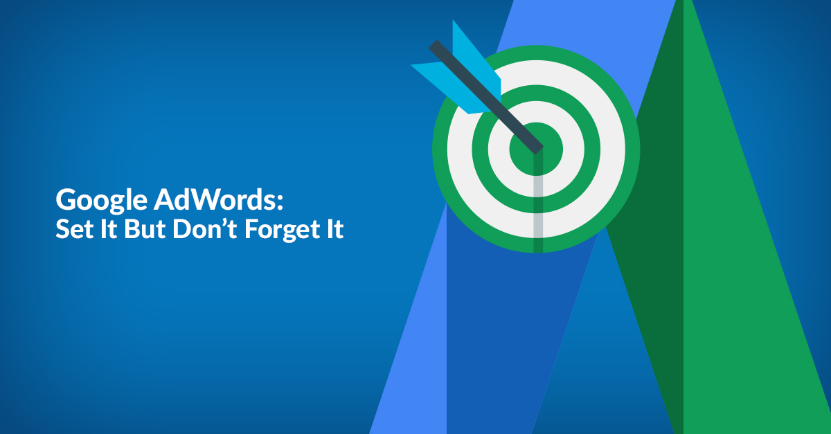 Google AdWords – Set It But Don't Forget It
