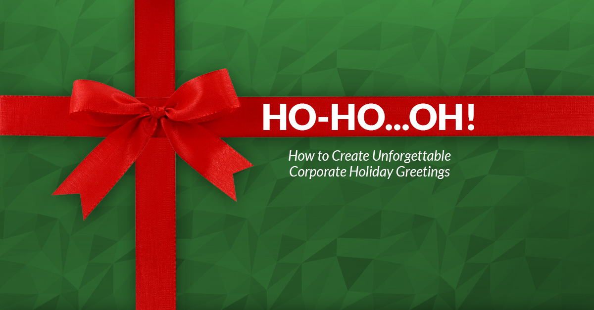 How to Create Unforgettable Corporate Holiday Greetings