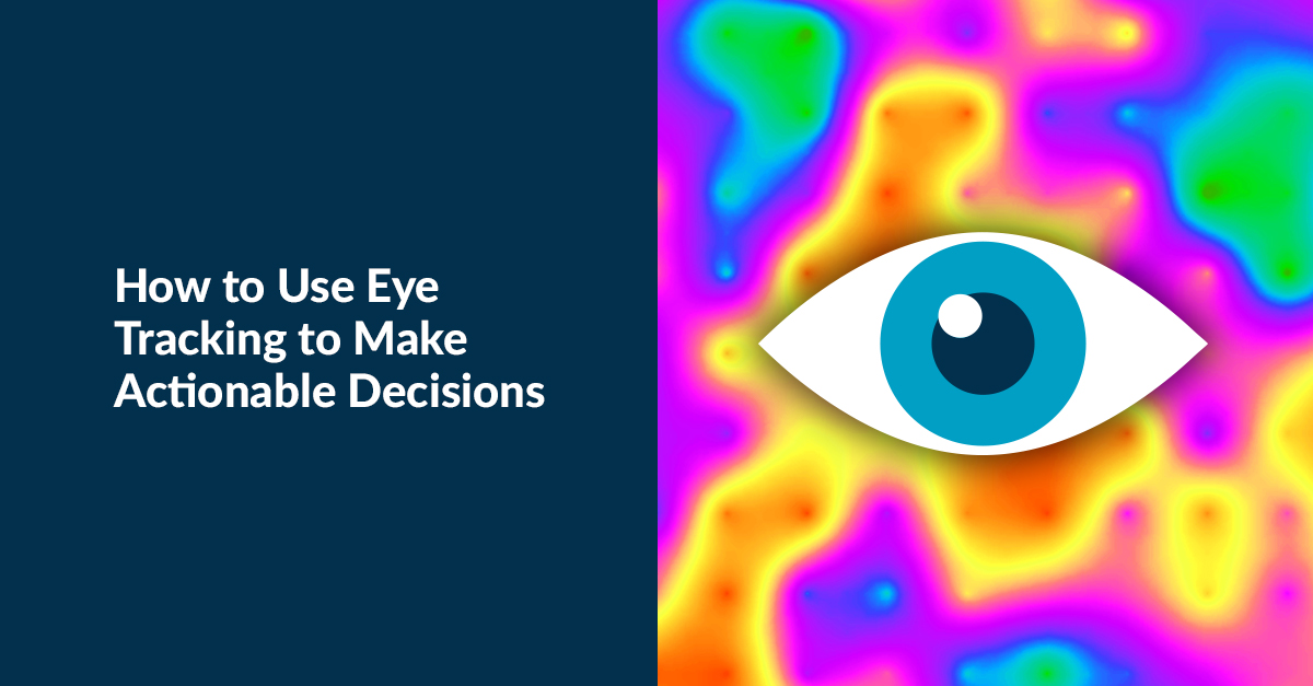 How to Use Eye Tracking to Make Actionable Decisions