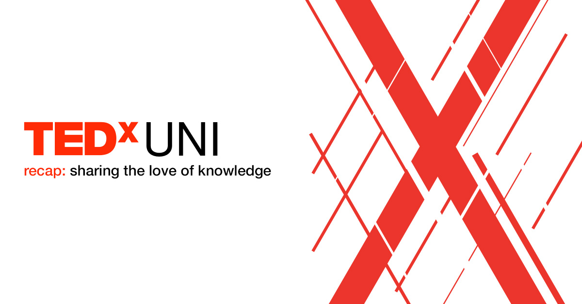 TEDx UNI Recap: Sharing The Love of Knowledge