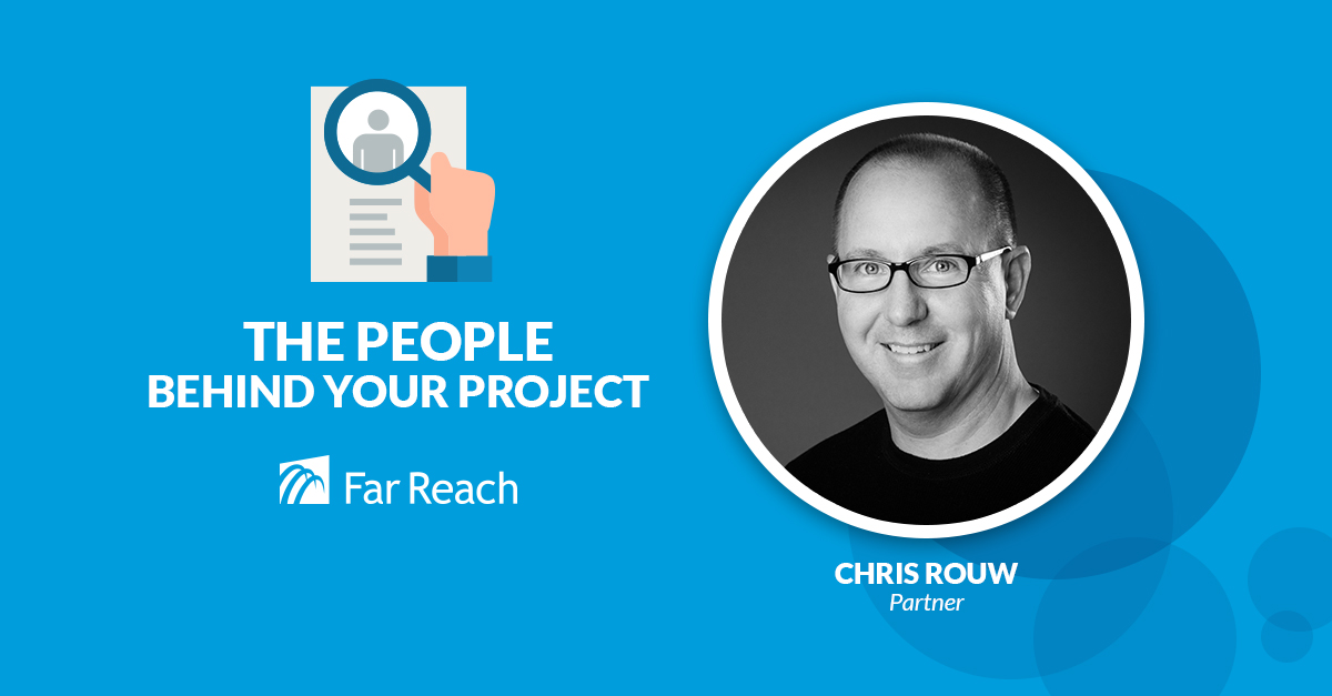 The People Behind Your Project: Chris Rouw, Partner, Far Reach