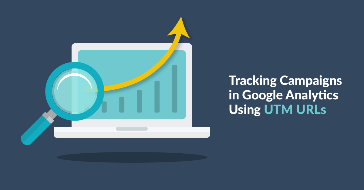 Tracking Campaigns in Google Analytics Using UTM URLs