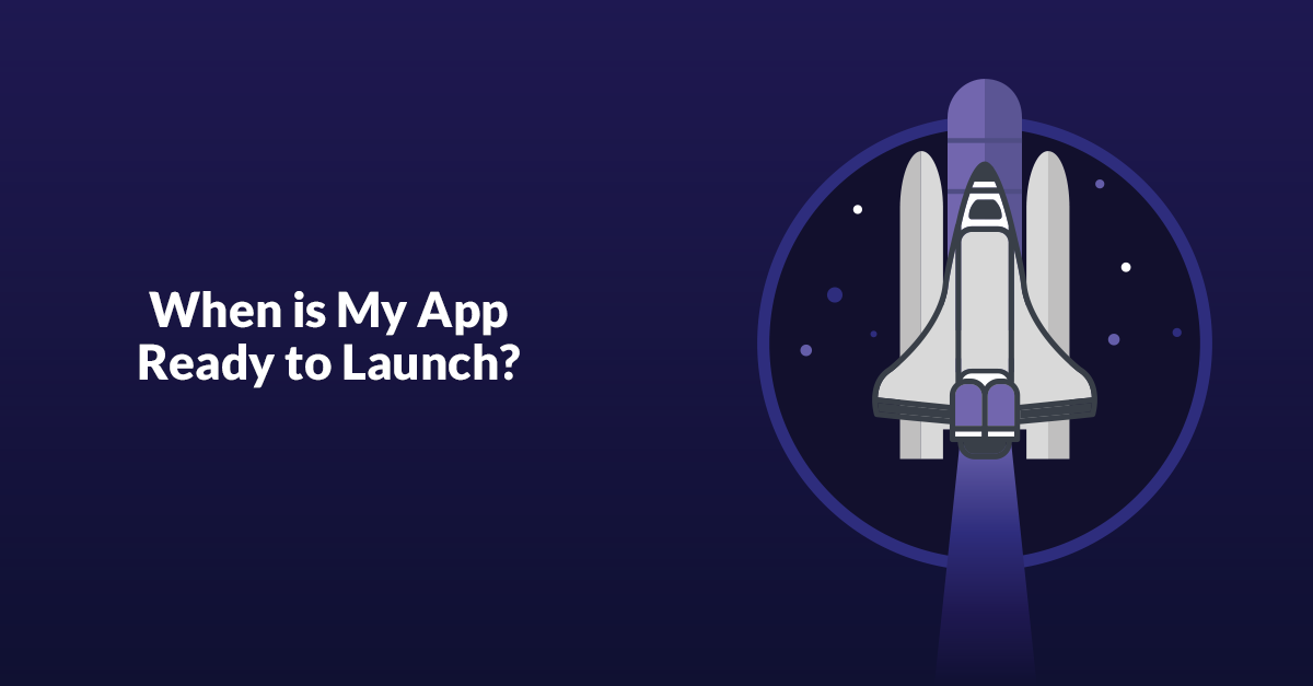 When Is My App Ready To Launch?