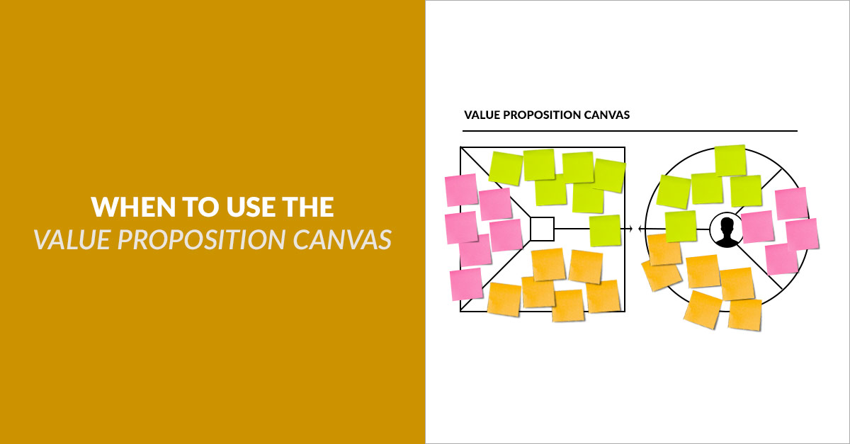When To Use The Value Proposition Canvas